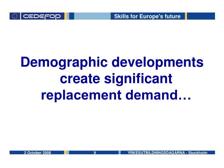 Demographic developments create significant replacement demand…