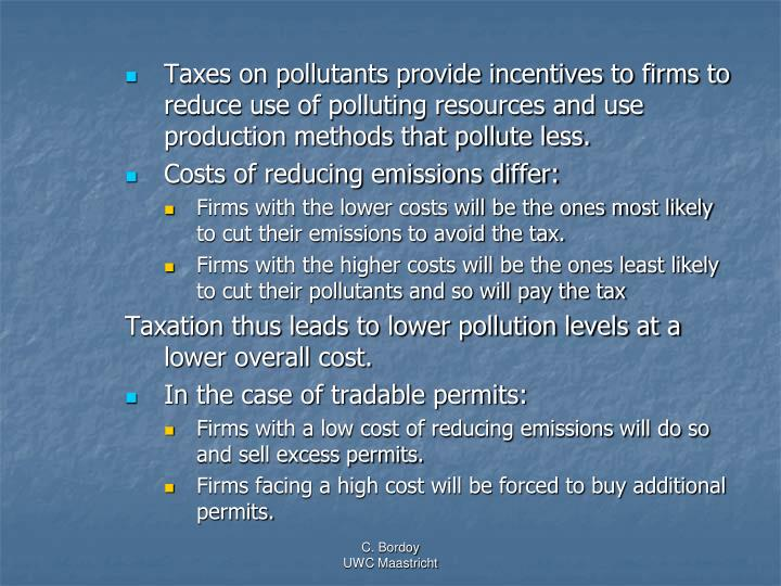 Taxes on pollutants provide incentives to firms to reduce use of polluting resources and use production methods that pollute less.
