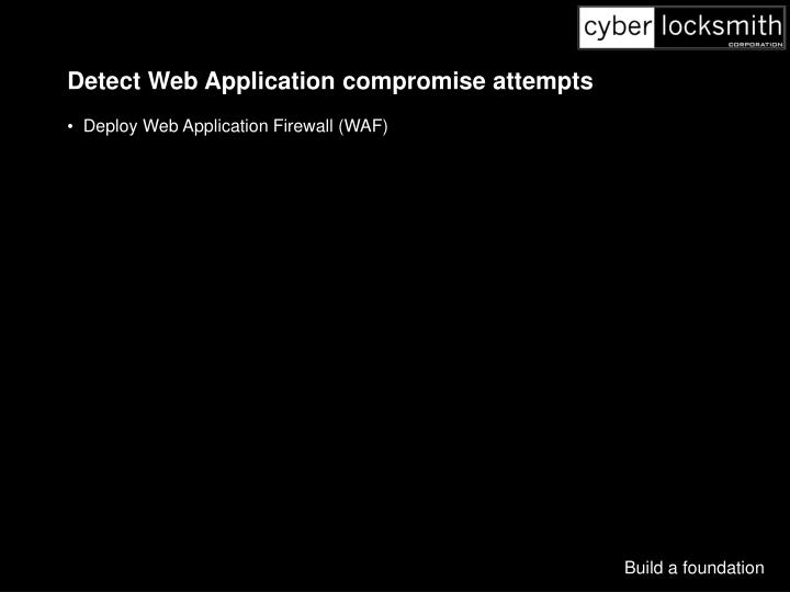 Detect Web Application compromise attempts