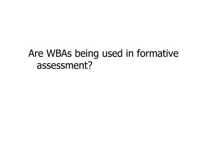 Are WBAs being used in formative assessment?