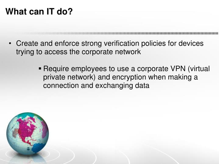 Create and enforce strong verification policies for devices trying to access the corporate network