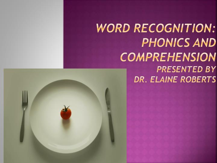Word Recognition: Phonics and Comprehension