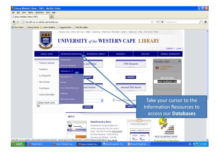 Take your cursor to the Information Resources to access our