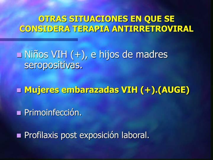 OTRAS SITUACIONES EN QUE SE CONSIDERA TERAPIA ANTIRRETROVIRAL
