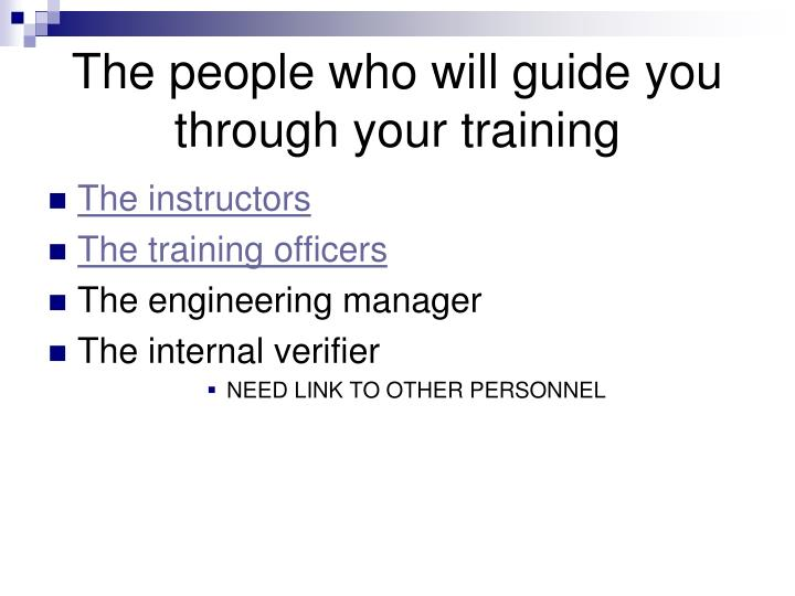 The people who will guide you through your training