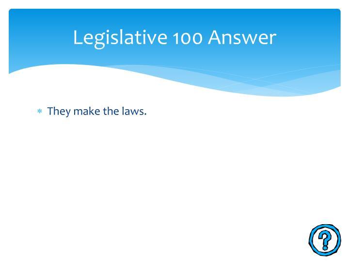 Legislative 100 Answer
