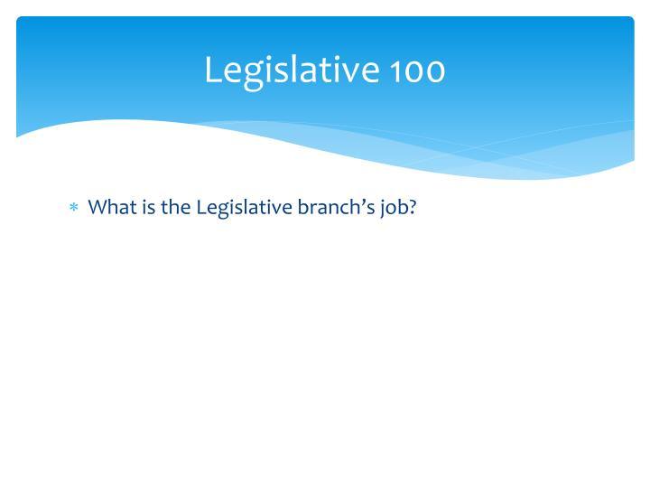 Legislative 100