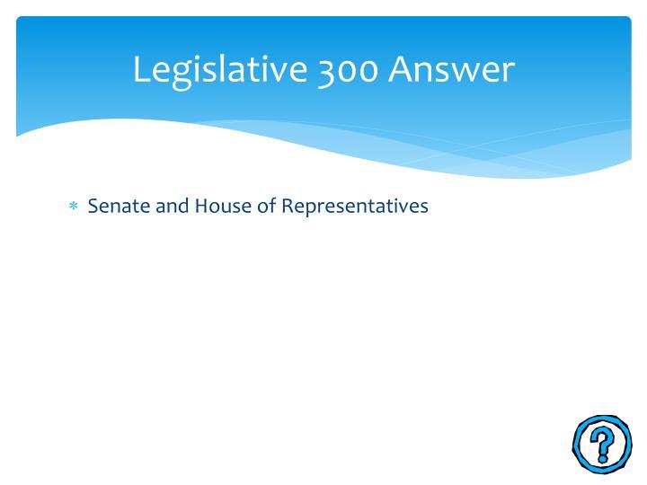 Legislative 300 Answer