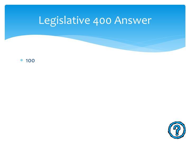 Legislative 400 Answer