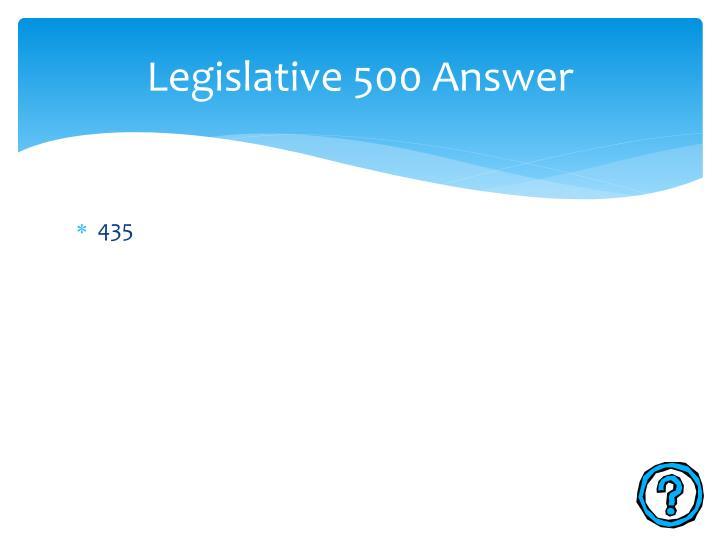 Legislative 500 Answer