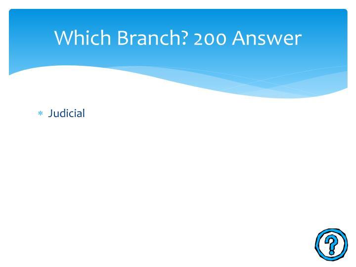 Which Branch? 200