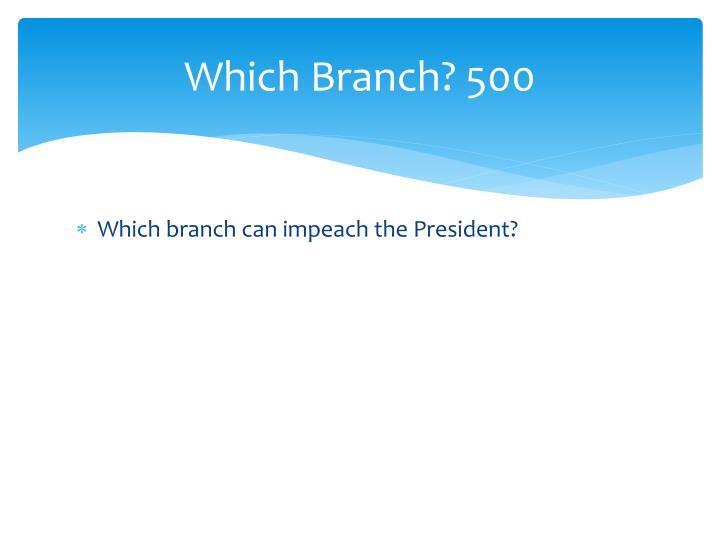Which Branch? 500
