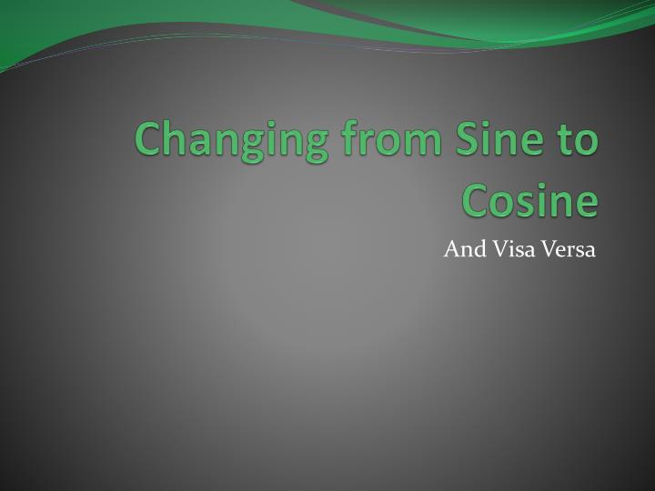 Changing from Sine to Cosine