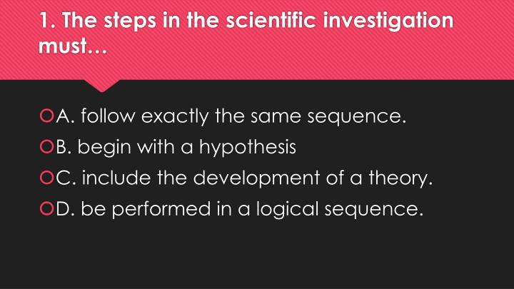 1. The steps in the scientific investigation