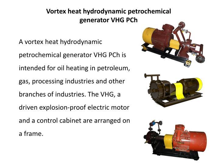 Vortex heat hydrodynamic petrochemical generator VHG