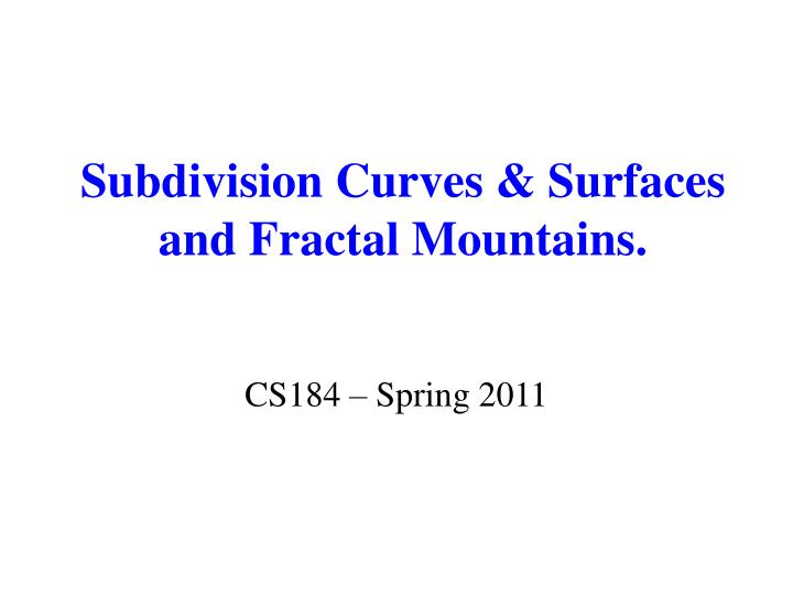 Subdivision curves surfaces and fractal mountains