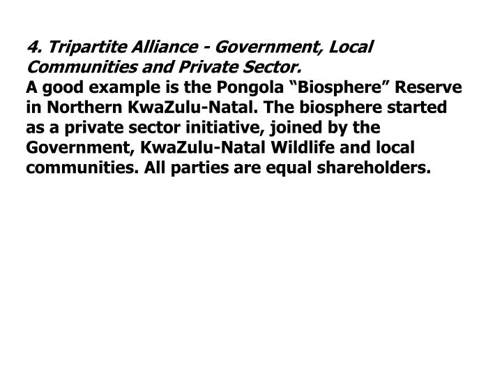 4. Tripartite Alliance - Government, Local Communities and Private Sector.