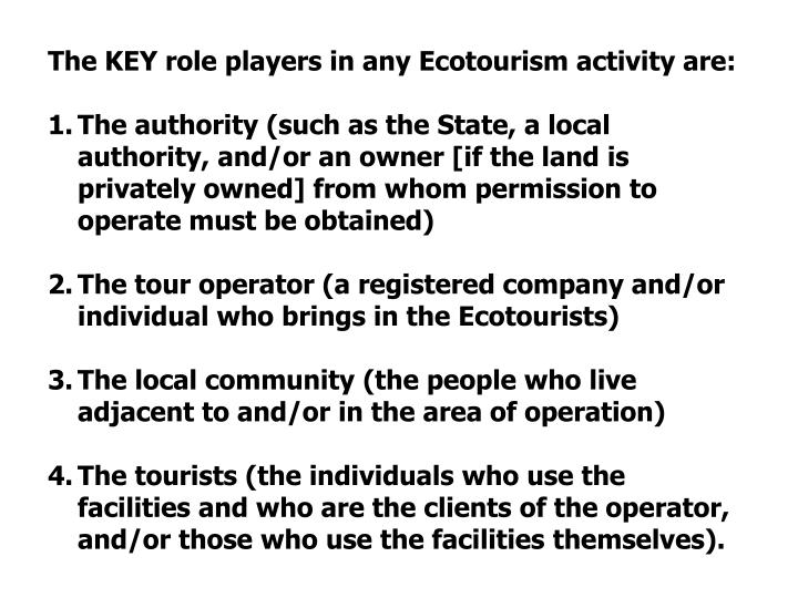 The KEY role players in any Ecotourism activity are: