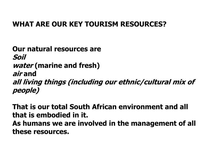 WHAT ARE OUR KEY TOURISM RESOURCES?