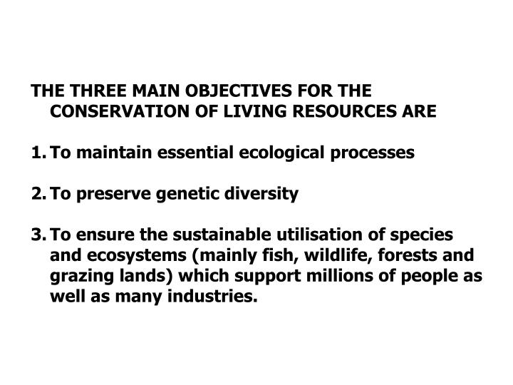 THE THREE MAIN OBJECTIVES FOR THE CONSERVATION OF LIVING RESOURCES ARE