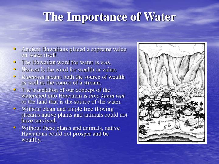 Ancient Hawaiians placed a supreme value on water itself.