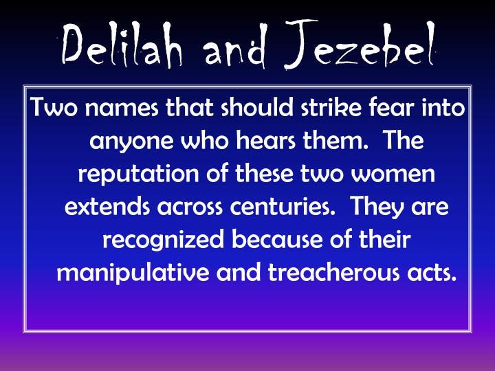 Delilah and Jezebel