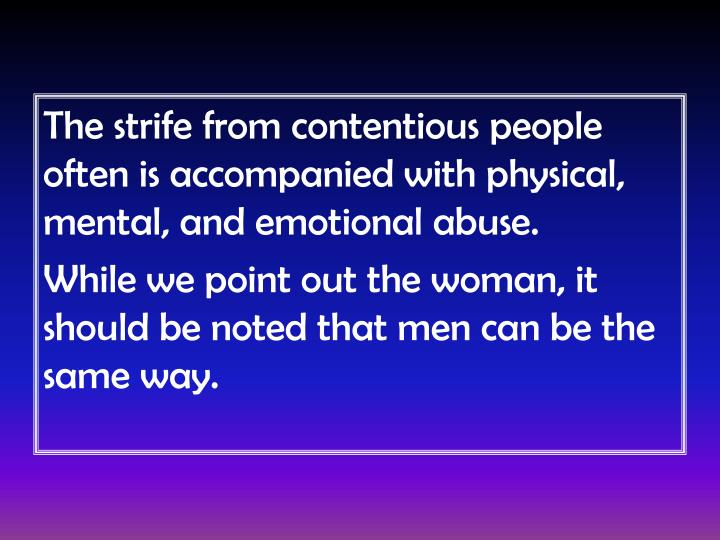 The strife from contentious people often is accompanied with physical, mental, and emotional abuse.