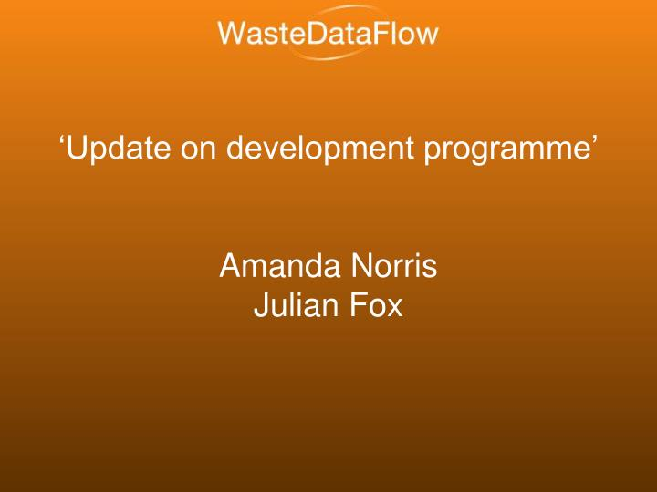 update on development programme amanda norris julian fox