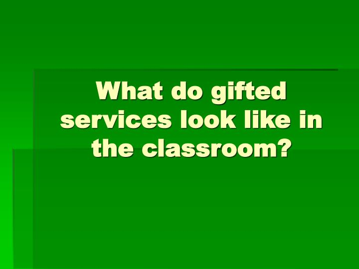 What do gifted services look like in the classroom?