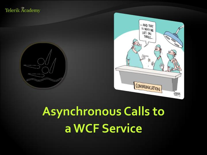 Asynchronous Calls to a WCF Service