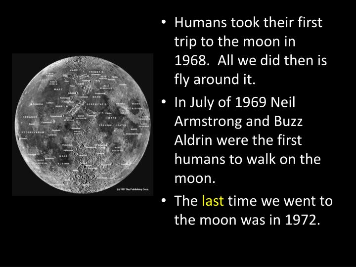 Humans took their first trip to the moon in 1968.  All we did then is fly around it.