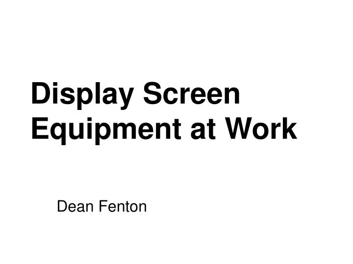 Display screen equipment at work
