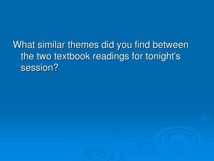 What similar themes did you find between the two textbook readings for tonight's session?