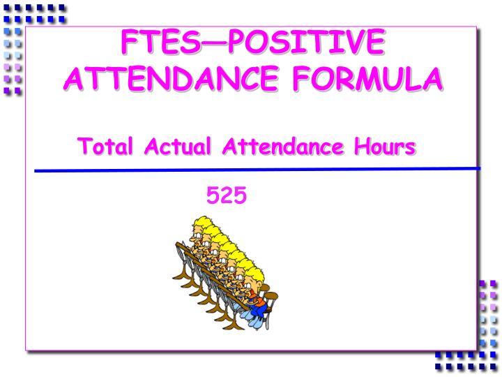 FTES—POSITIVE ATTENDANCE FORMULA