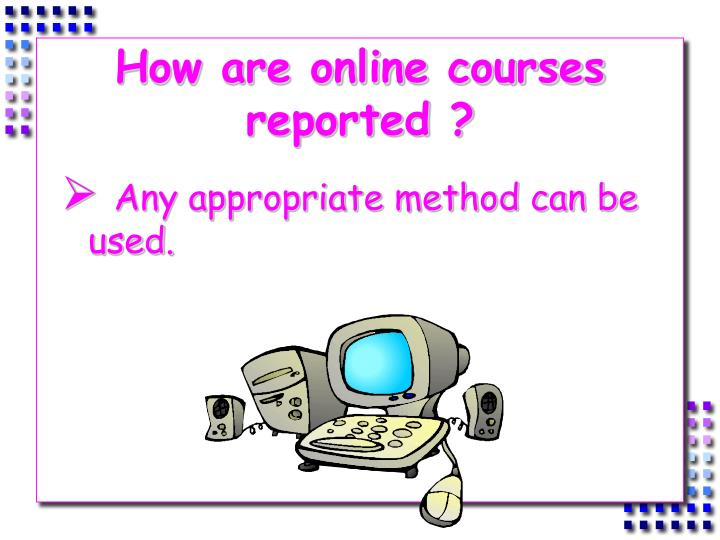 How are online courses reported ?