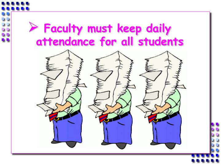 Faculty must keep daily attendance for all students