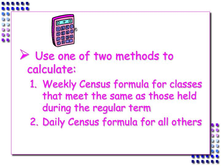 Use one of two methods to calculate:
