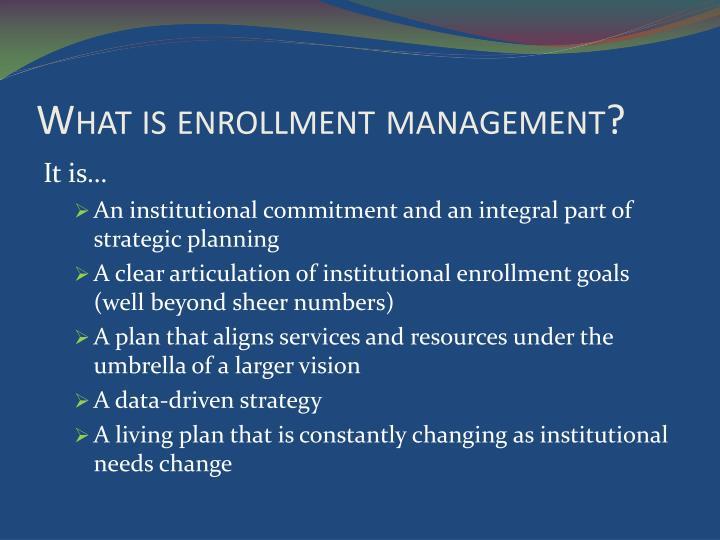 What is enrollment management?