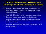 ta 7833 efficient use of biomass for bioenergy and food security in the gms1