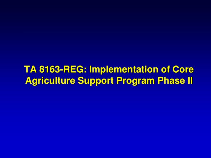 TA 8163-REG: Implementation of Core Agriculture Support Program Phase II