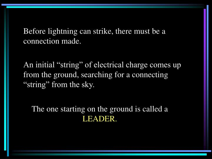 Before lightning can strike, there must be a connection made.