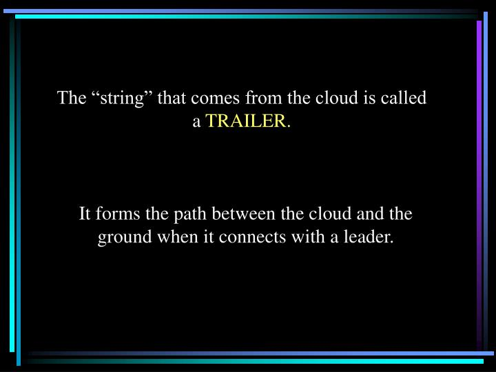 """The """"string"""" that comes from the cloud is called a"""