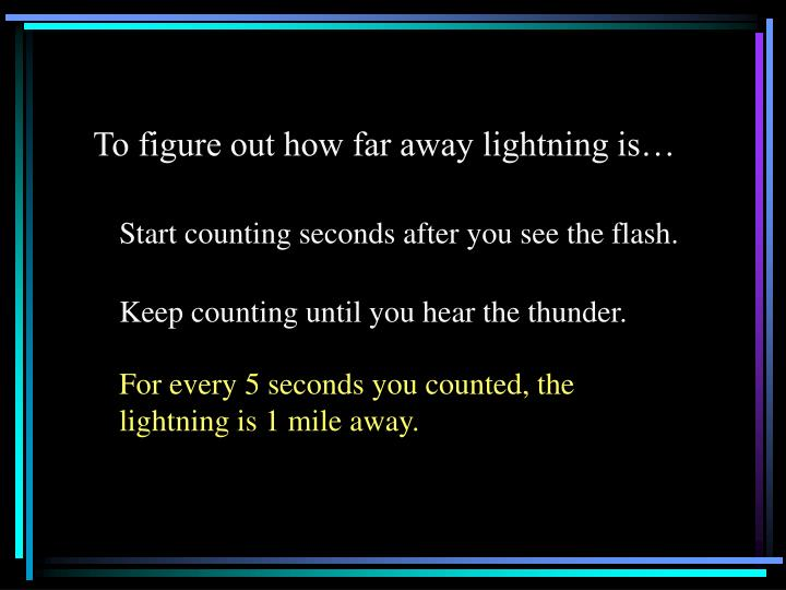 To figure out how far away lightning is…