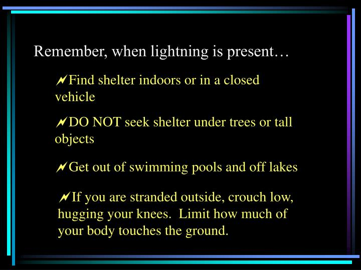 Remember, when lightning is present…