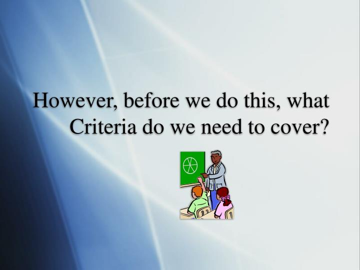 However, before we do this, what Criteria do we need to cover?