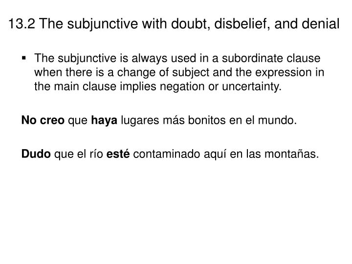 The subjunctive is always used in a subordinate clause when there is a change of subject and the expression in the main clause implies negation or uncertainty.