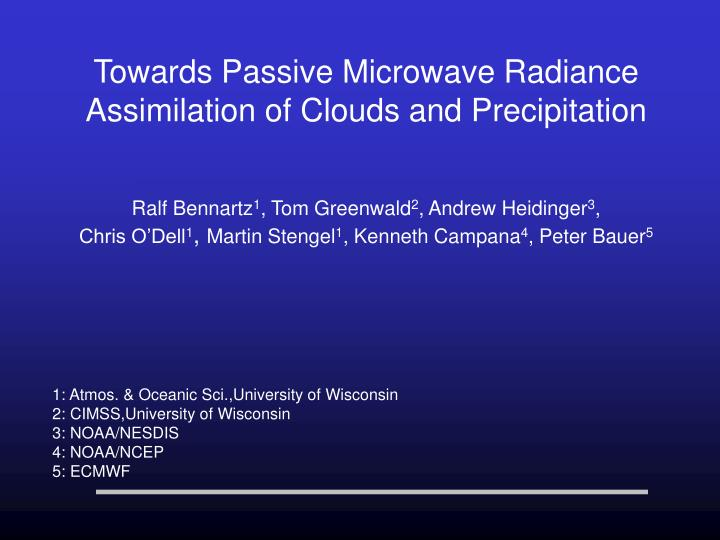 Towards Passive Microwave Radiance Assimilation of Clouds and Precipitation