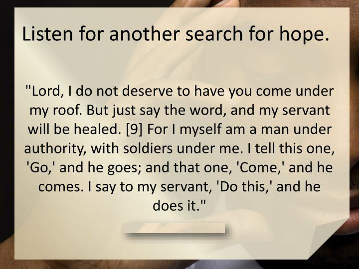 Listen for another search for hope.