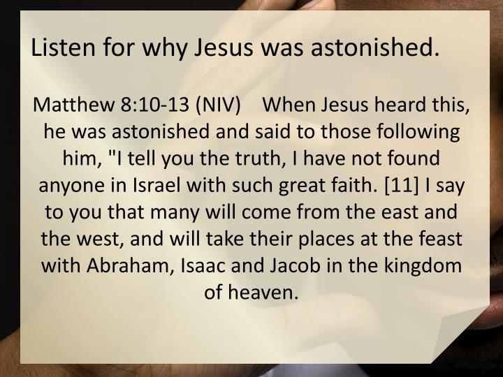 Listen for why Jesus was astonished.