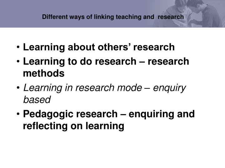 Different ways of linking teaching and  research